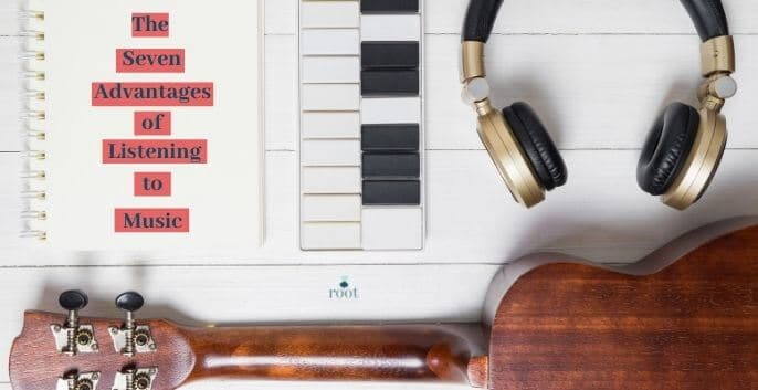 Headphones, a keyboard and acoustic guitar with a note pad that reads The seven advantages of listening to music | Root Nutrition & Education